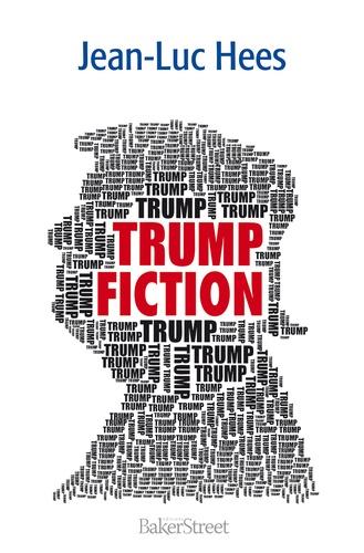 Jean-Luc Hees - Trump Fiction - Pensées chimériques.