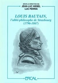 Jean-Luc Hiebel et Luc Perrin - Louis Bautain, l'abbé-philosophe de Strasbourg (1796-1867) - Actes du colloque Louis Bautain (22-23 mai 1997).
