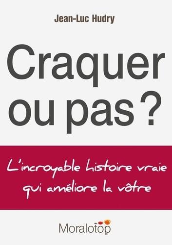 Jean-Luc Hudry - Craquer ou pas ? - L'incroyable histoire vraie qui améliore la vôtre.