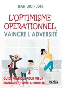 Jean-Luc Hudry - L'optimisme opérationnel : vaincre l'adversité.