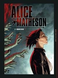 Jean-Luc Istin et Philippe Vandaële - Alice Matheson Tome 6 : L'origine du mal.