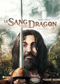 Jean-Luc Istin et Stéphane Créty - Le Sang du Dragon Tome 11 : Tu es ma chair.