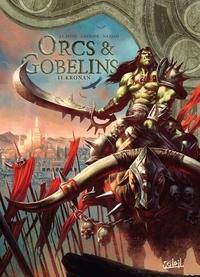 Jean-Luc Istin et Sébastien Grenier - Orcs et Gobelins T11 - Kronan.