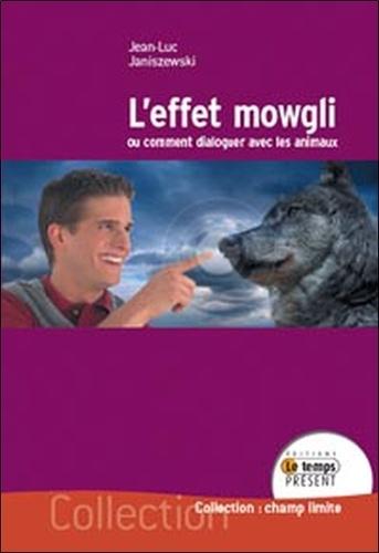 Jean-Luc Janiszewski - L'effet Mowgli - Ou comment dialoguer avec les animaux.