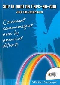 Jean-Luc Janiszewski - Sur le pont de l'arc-en-ciel - Comment communiquer avec les animaux défunts.