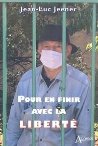 Jean-Luc Jeener - Pour en finir avec la liberté.