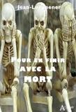 Jean-Luc Jeener - Pour en finir avec la mort.