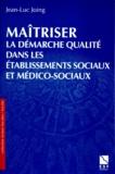 Jean-Luc Joing - Maîtriser la démarche qualité dans les établissements sociaux et médico-sociaux.