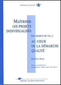 Jean-Luc Joing - Maîtriser les projets individualisés (ou projets de vie...) au coeur de la démarche qualité.