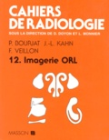 Jean-Luc Kahn et Pierre Bourjat - Cahiers de radiologie Tome 12 - Imagerie ORL.