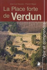 Jean-Luc Kaluzko et Franck Meyer - La Place forte de Verdun.