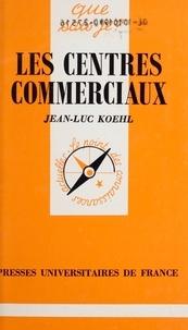 Jean-Luc Koehl et Paul Angoulvent - Les centres commerciaux.