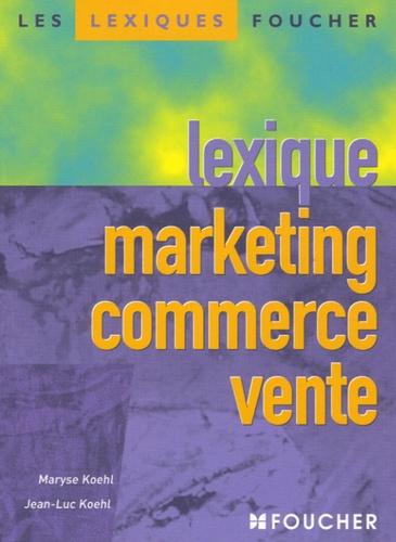Jean-Luc Koehl et Maryse Koehl - Lexique marketing commerce vente.