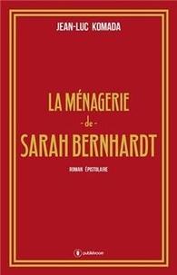 Jean-Luc Komada - La ménagerie de Sarah Bernhardt.
