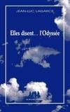 Jean-Luc Lagarce - Elles disent...l'Odyssée.