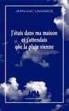 Jean-Luc Lagarce - J'étais dans ma maison et j'attendais que la pluie vienne.