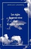 Jean-Luc Lagarce - Les Règles du savoir-vivre dans la société moderne.