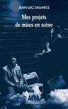Jean-Luc Lagarce - Mes projets de mises en scène.