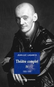 Jean-Luc Lagarce - Théâtre complet - Tome 4 (1993-1995).