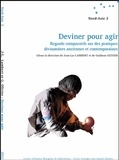 Jean-Luc Lambert et Guilhem Olivier - Deviner pour agir - Regards comparatifs sur des pratiques divinatoires anciennes et contemporaines.