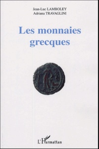 Jean-Luc Lamboley et Adriana Travaglini - Les monnaies grecques.