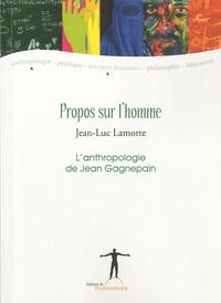 Jean-Luc Lamotte - Propos sur l'Homme - L'anthropologie de Jean Gagnepain.