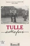 Jean-Luc Lamouche - Tulle autrefois : chronique d'un temps retrouvé (1840-1920).