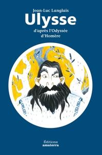 Jean-Luc Langlais - Ulysse d'après l'Odyssée d'Homère.