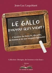 Jean-Luc Laquittant - Le Gallo, d'ouyou qui vient ? - L'histoire du français, du gallo, du breton et de nos langues régionales.