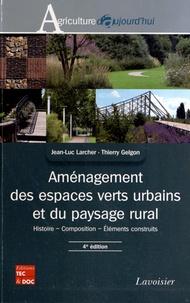 Jean-Luc Larcher et Thierry Gelgon - Aménagement des espaces verts urbains et du paysage rural - Histoire, composition, Eléments construits.