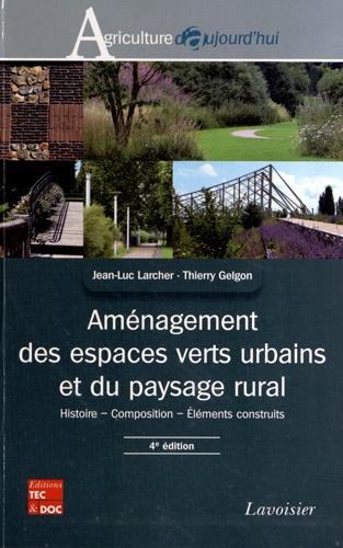 Aménagement des espaces verts urbains et du paysage rural. Histoire, composition, Eléments construits 4e édition