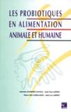 Jean-Luc Larpent et Jean-Paul Larpent - Les probiotiques en alimentation animale et humaine.