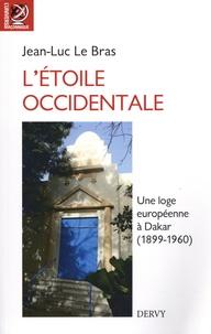 Jean-Luc Le Bras - L'étoile occidentale - Une loge maçonnique à Dakar (1899-1960).