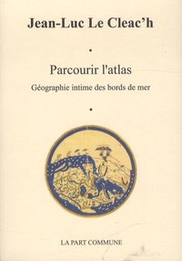 Jean-Luc Le Cleac'h - Parcourir l'atlas - Géographie intime des bords de mer.