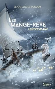 Jean-Luc Le Pogam - Les Mange-Rêve Tome 1 : L'enfer blanc.