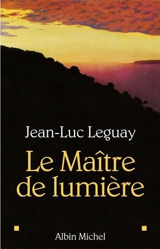 Le Maître de lumière - Jean-Luc Leguay - Format ePub - 9782226271228 - 9,49 €