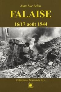 Jean-Luc Leleu - Falaise 16/17 août 1944 - Un mythe revisité.