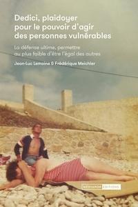 Jean-Luc Lemoine et Frédérique Meichler - Dedici - Plaidoyer pour le pouvoir d'agir des personnes vulnérables. La défense ultime, permettre au plus faible d'être l'égal des autres.