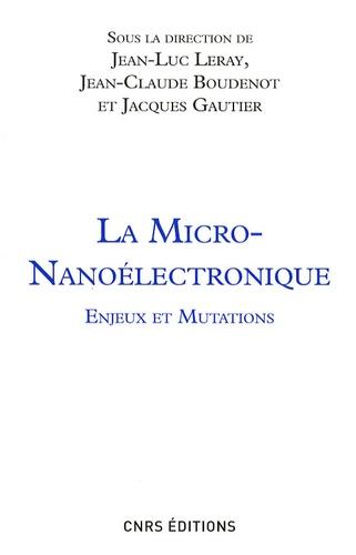 Jean-Luc Leray et Jean-Claude Boudenot - La micro-nanoélectronique - Enjeux et mutations.