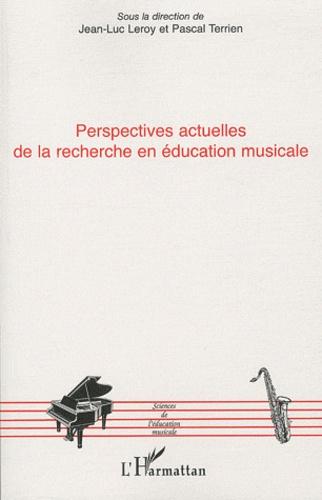 Jean-Luc Leroy et Pascal Terrien - Perspectives actuelles de la recherche en éducation musicale.