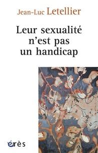 Jean-Luc Letellier - Leur sexualité n'est pas un handicap - Prendre en compte la dimension sexuelle dans l'accompagnement des personnes en situation de handicap.
