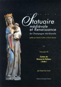 Jean-Luc Liez - Corpus de la statuaire médiévale et renaissance de Champagne méridionale - Volume 6, Canton de Brienne-le-Château (Aube).