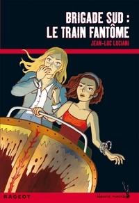 Jean-Luc Luciani - Brigade sud : le train fantôme.