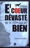 Jean-Luc Luciani - Et mon coeur dévasté ne te veut que du bien.