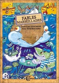 Jean-Luc Luciani et Eric Tournaire - Fables marseillaises.