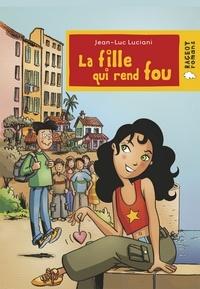 Jean-Luc Luciani - La fille qui rend fou.