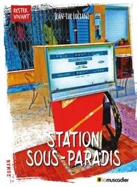 Jean-Luc Luciani - Station Sous-Paradis - Un roman réaliste.