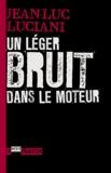 Jean-Luc Luciani - Un léger bruit dans le moteur.