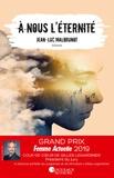 Jean-Luc Malbrunot - A nous l'éternité.