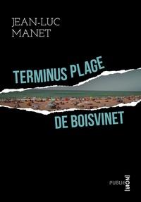 Jean-Luc Manet - Terminus plage de Boisvinet - petit meurtre avec road-movie, Clash et bord de mer.